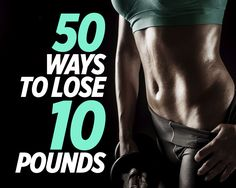 50 Ways To Lose 10 Pounds Yes.