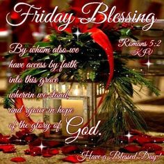 By whom also...we have access by faith into this grace wherein we stand, and rejoice in hope of the glory of God. Have A Blesses Day! #Christmasblessingquotes #Christmasblessings #Blessedchristmasquotes #Blessingsquotes #Merrychristmasblessings #Everydayblessingquotes #Christmasquotes #Merrychristmasquote #Shortchristmasquote #2020Christmasquote #Merrychristmas2020quote #Christmasgreeting #Christmasquotesforfriends #Bestchristmasquote #Christmasbiblequote #Christmascaption #Festivechristmasquote Happy Friday Morning, Friday Morning Quotes, Good Morning Greetings, Morning Sayings, Thursday Morning, Happy Thursday, Merry Christmas Quotes, Christmas Blessings, Christmas Morning Quotes