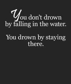 So don\'t stay there. Keep swimming