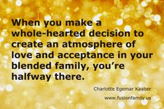 Make a whole-hearted decision to thrive with your blended family <3