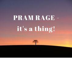 PRAM RAGE - it's a thing!