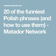 20 of the funniest Polish phrases (and how to use them) - Matador Network Polish Words, Polish Sayings, Learn Polish, Polish Language, Divorce Papers, Important Facts, Birth Certificate, Polish Recipes, Krakow