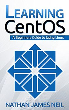 Learning CentOS: A Beginners Guide to Using Linux