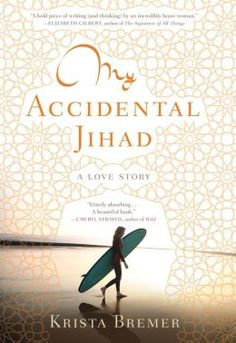 """My Accidental Jihad by Krisra Bremer.  """"A bold piece of writing (and thinking) by an incredibly brave woman."""" —Elizabeth Gilbert, author of another Staff Pick, """"Eat, Pray, Love."""""""