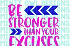 Be Stronger Than Your Excuses SVG Cut File By Minty Owl Designs