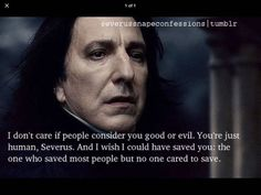Snape's fate is the saddest in the whole Harry Potter series :(. I'm sorry that Eve couldn't figure it out in time. I'm sorry that she called you evil. I'm sorry.