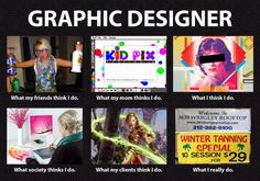 Figured I'd jump on this meme as well. Here's the one for graphic designers. (Yeah, it's all stereotype... I don't really make cheesy tanning bed signs!)