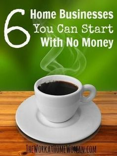 6 Home Businesses You Can Start With No Money | The Work at Home Woman #WAHM Work at Home Mom Work at Home Ideas #workathomemom