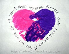 Handprint and Footprint Art : Handprint Heart with a Poem. Even ten little fingers can't count the way I love you with all my heart.