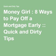 Money Girl : 8 Ways to Pay Off a Mortgage Early :: Quick and Dirty Tips ™