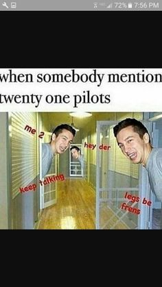 Me at school cause like no one likes twenty one pilots at my school and it's really upsetting