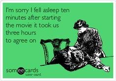 I'm sorry I fell asleep ten minutes after starting the movie it took us three hours to agree on.