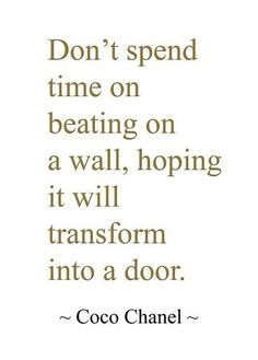 Don't spend time beating on a wall...