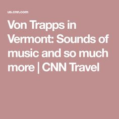 Von Trapps in Vermont: Sounds of music and so much more   CNN Travel