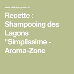 "Recette : Shampooing des Lagons ""Simplissime - Aroma-Zone"