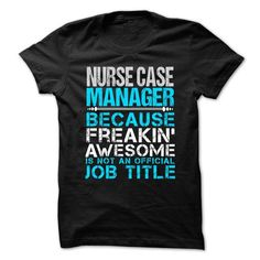 NURSE CASE MANAGER Because FREAKING Awesome Is Not An Official Job Title T-Shirts, Hoodies, Sweatshirts, Tee Shirts (21.99$ ==► Shopping Now!)