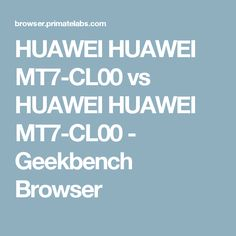 HUAWEI HUAWEI MT7-CL00 vs HUAWEI HUAWEI MT7-CL00  - Geekbench Browser