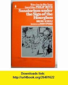 The Sanatorium under the Sign of the Hourglass (Writers from the Other Europe) (9780140052725) Bruno Schulz, Celina Wieniewska, John Updike , ISBN-10: 0140052720  , ISBN-13: 978-0140052725 ,  , tutorials , pdf , ebook , torrent , downloads , rapidshare , filesonic , hotfile , megaupload , fileserve