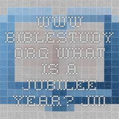 www.biblestudy.org     What is a Jubilee Year?     JM