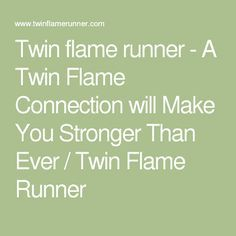 Twin flame runner - A Twin Flame Connection will Make You Stronger Than Ever / Twin Flame Runner