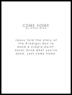 Come Home Framed Print by Andrea Anderegg Bible Verses Quotes, Faith Quotes, Words Quotes, Me Quotes, Sayings, Great Quotes, Quotes To Live By, Inspirational Quotes, Christian Life