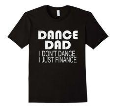 7b922431 Dance Dad Shirt - Gift For Dance Dad - Dance Tee Shirt - Dance Dad Tee -  Dance Dad I Don't Dance I Just Finance