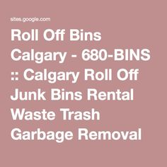 Roll Off Bins Calgary - 680-BINS :: Calgary Roll Off Junk Bins Rental Waste Trash Garbage Removal Rubbish Recycle Disposal