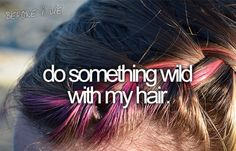 do something wild with my hair.