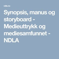 Synopsis, manus og storyboard - Medieuttrykk og mediesamfunnet - NDLA
