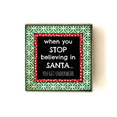 When You Stop Believing In Santa Get Underwear Handmade Magnets By