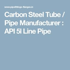 Carbon Steel Tube / Pipe Manufacturer : API 5l Line Pipe