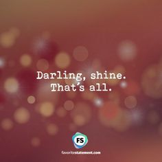 Darling, shine. That´s all.