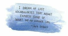 Jack Gilbert — 'I dream of lost vocabularies that might express some of what we no longer can.'