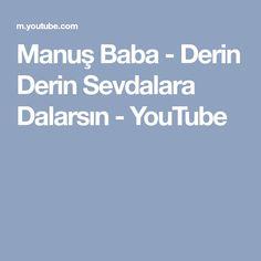 Manuş Baba - Derin Derin Sevdalara Dalarsın - YouTube Youtube, Youtubers, Youtube Movies
