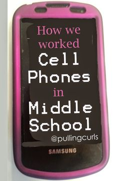 How we work cell phones in middle school.  Smart phone? Data plan? Pay as you go?  Come find out!