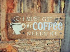 I must get up... My COFFEE needs me
