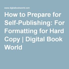 How to Prepare for Self-Publishing: Formatting for Hard Copy | Digital Book World