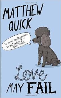 Love May Fail, Matthew Quick. Once I'd gotten over the bizarre first few chapters of this book. I absolutely fell In love with the damaged characters that lived in Quick's pages. The tale was so sad and moving. As a teacher I totally understood the plight of Mr Vernon. Great read
