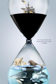 It's not a matter of IF there will be an oil spill, it's WHEN. - It's not a matter of IF there will be an oil spill, it's WHEN. Save Planet Earth, Save Our Earth, Save The Planet, Save The Arctic, Save Environment, Ocean Pollution, Oil Spill, Environmental Issues, Environmental Posters