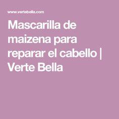 Mascarilla de maizena para reparar el cabello | Verte Bella