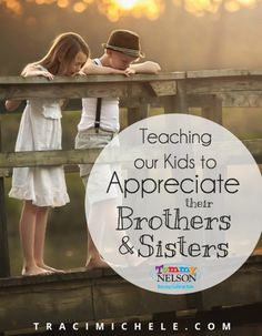 Teaching our Kids to Appreciate Their Brothers and Sisters                                                                                                                                                                                 More