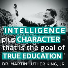 """""""Intelligence plus character-- that is the goal of true education."""" #mlk #quotes #education"""
