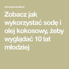Zobacz jak wykorzystać sodę i olej kokosowy, żeby wyglądać 10 lat młodziej Manicure, Math, Decor, Diet, Nail Bar, Nails, Decoration, Math Resources, Polish