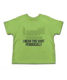 Look at this #zulilyfind! Key Lime 'I Wear This Shirt Periodically' Tee - Toddler & Kids #zulilyfinds             Baby Genius LOVES this shirt.