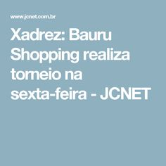 Xadrez: Bauru Shopping realiza torneio na sexta-feira - JCNET