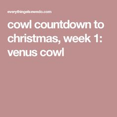cowl countdown to christmas, week 1:  venus cowl