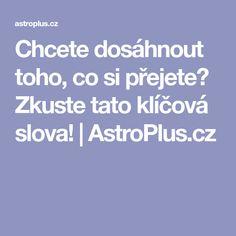 Chcete dosáhnout toho, co si přejete? Zkuste tato klíčová slova!   AstroPlus.cz