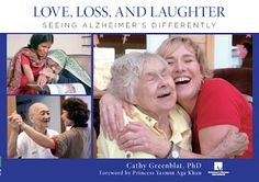 Love, loss, and laughter: seeing Alzheimer's differently. Photographs and text by Cathy Greenblat, foreword by Princess Yasmin Aga Khan, endorsed by ADI, Alzheimer's Disease International.