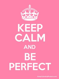 Keep Calm and Be Perfect nobodys perfect except Jesus<3