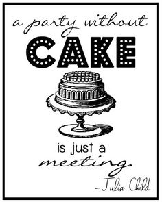 """like cake? {free printable} """"A party without cake is just a meeting."""" - Julia Childgoogiemomma: like cake? {free printable} """"A party without cake is just a meeting. Cooking Quotes, Food Quotes, Cake Captions, Bakery Quotes, Julia Child Quotes, Cake Images, Cupcakes, Do It Yourself Home, True Words"""